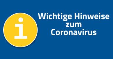 Wichtige Hinweise zum Coronavirus