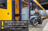 Bauarbeiten im Bahnhof Cheb - kein Ein-, Aus- oder Umstieg für Rollstuhlfahrer möglich / Stavební práce ve stanici Cheb – není možný nástup/výstup nebo přestup pro vozíčkáře