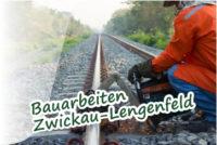 Bauarbeiten zwischen Zwickau Zentrum und Lengenfeld ab 22.06.2016